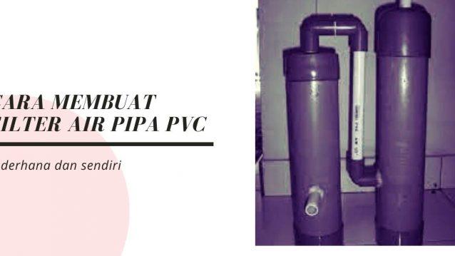 Cara membuat Filter Air dari Pipa PVC